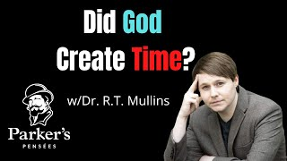 Did God Create Time? | w/Dr. R.T. Mullins - PPP ep. 51