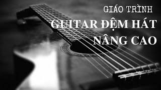 Tổng quan giáo trình Guitar đệm hát nâng cao