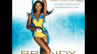Brandy - Wish Your Love Away (Phazed Groove