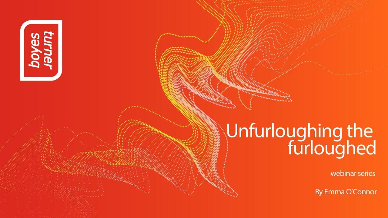 Employment Webinar: Unfurloughing the furloughed