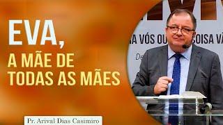 Eva, mãe de todas as mães | Pr Arival Dias Casimiro