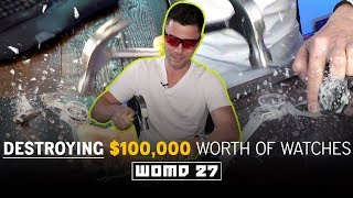 WOMD 27 Destroying 100 000 Worth Of Watches