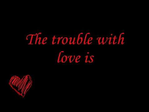 the trouble with love is lyrics youtube. Black Bedroom Furniture Sets. Home Design Ideas
