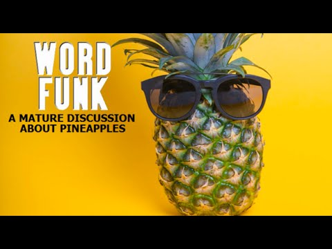Word Funk #96: A Mature Discussion about Pineapples