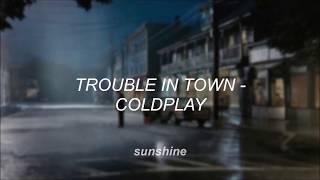 Trouble In Town - Coldplay || subtitulado español