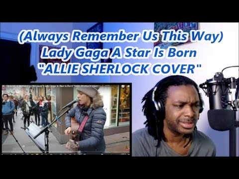 Download Allie Sherlock - Always remember us this way cover   MY REACTION  