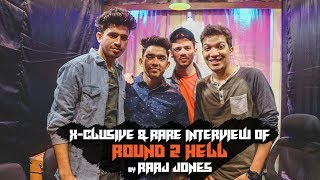 ROUND 2 HELL - X- CLUSIVE & RARE INTERVIEW BY RAAJ JONES
