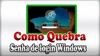 Como quebra senha de login do Windows 10, 8, 7, XP + Como apagar super admin