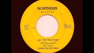 JOHNNIE MAE MATTHEWS - My Destination (It True Love) - NORTHERN