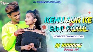 Kehu Aur Bani Filhaal Line Mat Mara💘New Year Special Dance Mix💕 Dj Rabbani Doranda No1