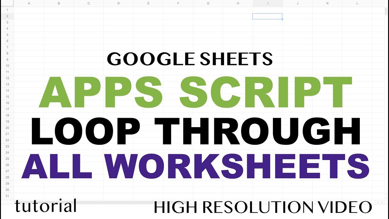 Google Sheets - Loop Macro Through All Worksheets - Apps Script