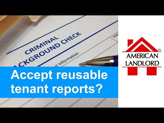 Should Landlords Accept Reusable Tenant Screening Reports?