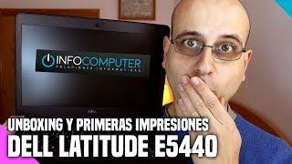 Dell Latitude E5440: unboxing y primeras impresiones - La red de Mario