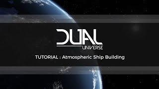 Dual Universe Pre-Alpha Tutorial: Atmospheric Ship Building | October 2017