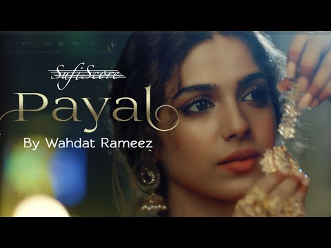 Payal - New Music Video | Wahdat Rameez | Feat. Sonya Hussyn | Sufiscore | Classical Song 2020