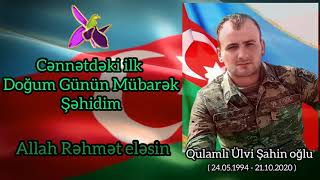 24.05.21.Şəhidimiz Qulamlı Ülvi Şahin oğlunun Ad günüdür.Cənnətdəki ilk Doğum günün mübarək Şəhidim.