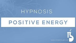 Hypnosis for Positive Energy (Raising your Vibration, Law of Attraction)