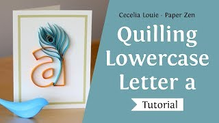Quilling Lowercase Letter a and How To Quill a Feather Tutorial