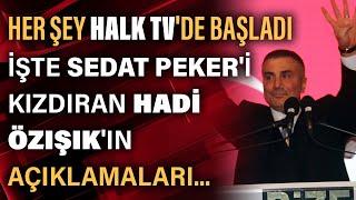 İşte Sedat Peker'i Kızdıran Hadi Özışık'ın Açıklamaları... Her şey HALK TV Ekranlarında Başladı