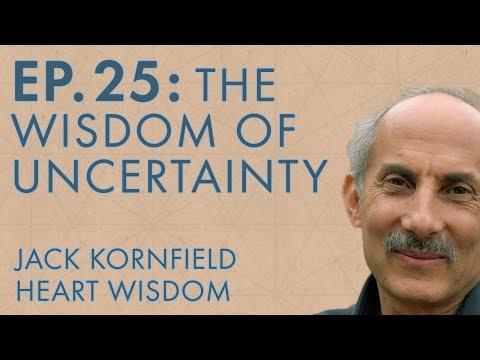 Jack Kornfield – Ep. 25 – The Wisdom of Uncertainty