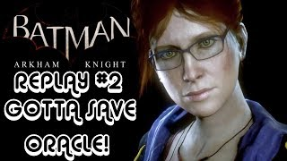 Batman Arkham Knight Replay #2! Gotta Save Oracle!
