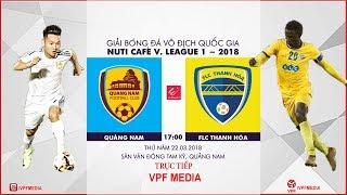 FULL | Quảng Nam vs FLC Thanh Hóa | VÒNG 3 NUTI CAFE V LEAGUE 2018