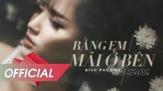 BÍCH PHƯƠNG - Rằng Em Mãi Ở Bên (Chillout Version) M/V