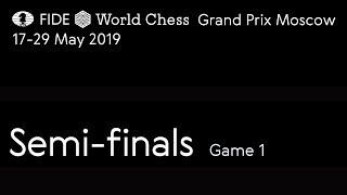 Grand Prix FIDE Moscow 2019 Semi-finals Game 1