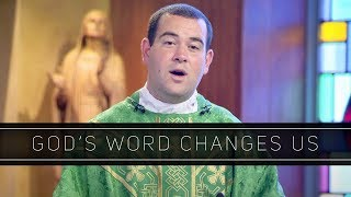 God's Word Changes Us | Homily: Father Peter Stamm