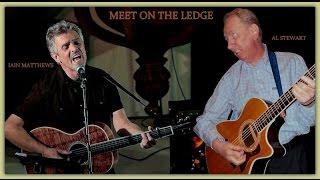 Meet On The Ledge -  AL STEWART & IAIN MATTHEWS