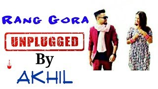 Rang Gora Unplugged Latest Song By Akhil // Bob