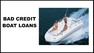 Bad Credit Boat Loans   Direct Source To Lenders Who Approve Boat Loans With Bad Credit