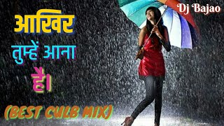 Aakhir Tumhe Aana Hai Jara Der Lagegi (Best club mix)| Hindi Dj Mix Songs