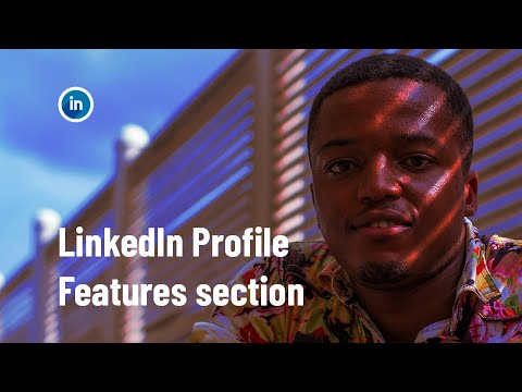 How to add and edit features on your LinkedIn profile - Linkedin profile optimization