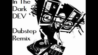 DEV - In The Dark Dubstep Remix [KAOSE ORIGINAL]