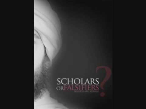 Scholars Or Falsifiers ? - Shaykh Abu Adnan Part 1