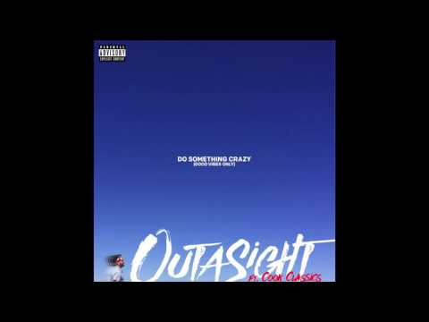 Outasight  - Do Something Crazy (Feat. Cook Classics)
