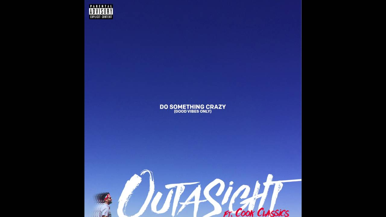 Outasight - Do Something Crazy (Feat  Cook Classics)