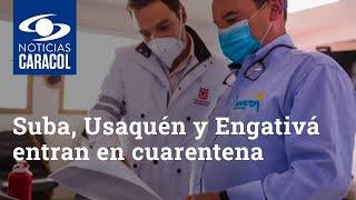 Suba, Usaquén y Engativá entran en cuarentena estricta a partir del martes 5 de enero