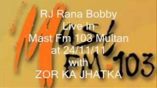 Zor Ka Jhatka by RJ Rana Bobby in Mast fm 103 Multan at 24/11/11