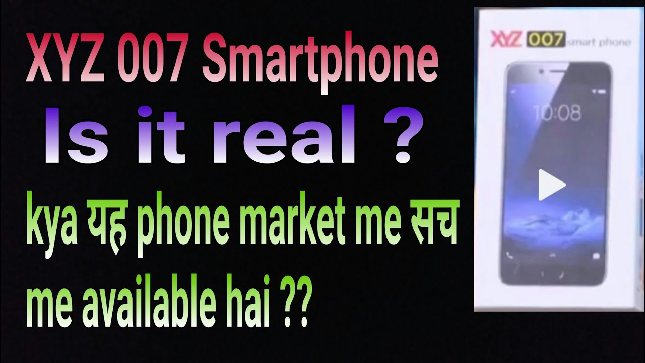 XYZ 007 Smartphone ? is it real ? | Details explained in Hindi |