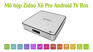 Mở hộp Zidoo X6 Pro Android TV Box 64 bit Octa Core, Android 5.1