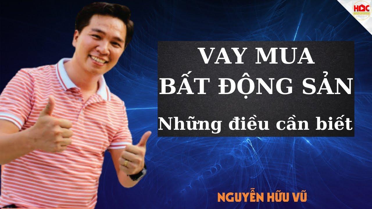 [Tập 3] – Kinh nghiệm Đầu tư Bất Động Sản vốn 500 triệu   Nguyễn Hữu Vũ    Học Bất Động Sản.