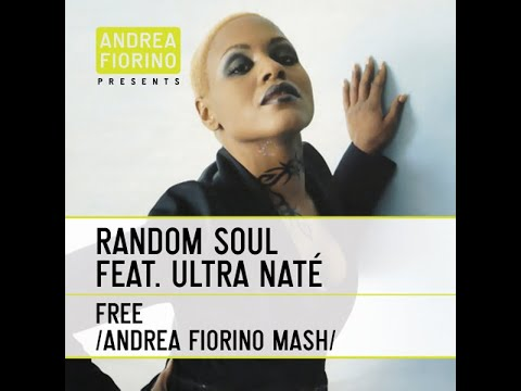 Random Soul feat. Ultra Nate - Free (Andrea Fiorino Does What He Wants To Do Mash) * FREE DL *