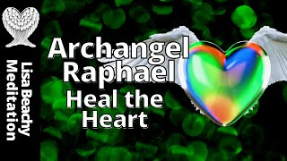 Archangel Raphael Guided Meditation Video to Heal the Heart