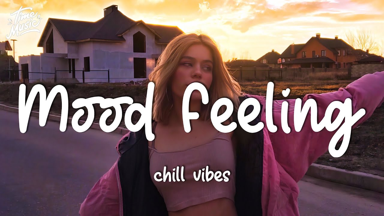 Download Mood Feeling chill vibes - English chill song best pop mix