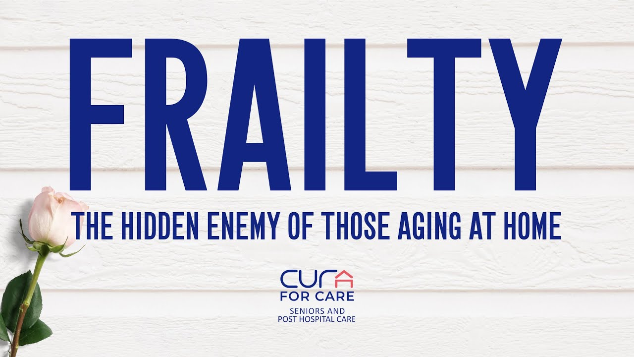 Frailty: The Hidden Enemy of Those Aging at Home