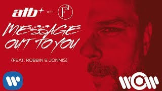 ATB with F51   Message Out To You (feat  Robbin & Jonnis) | Official Video