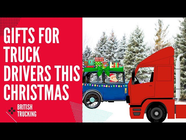 Gifts For Truck Drivers This Christmas British Trucking