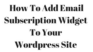 How To Add Email Subscription Widget To Your Wordpress Site 2019